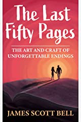The Last Fifty Pages: The Art and Craft of Unforgettable Endings (Bell on Writing Book 4) Kindle Edition