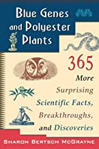 Blue Genes and Polyester Plants: 365 More Suprising Scientific Facts, Breakthroughs, and Discoveries