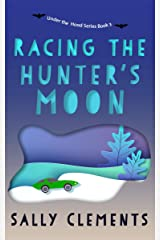 Racing the Hunter's Moon: A Small Town Love Story (Under the Hood Series Book 3) Kindle Edition