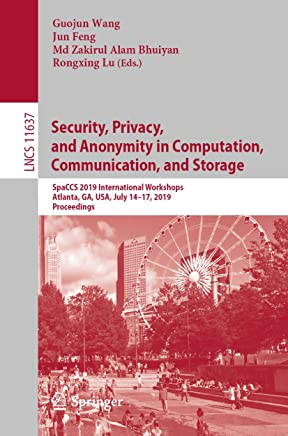 Security, Privacy, and Anonymity in Computation, Communication, and Storage: SpaCCS 2019 International Workshops, Atlanta, GA, USA, July 14–17, 2019, Proceedings ... incl. Internet/Web, and HCI Book 11637)