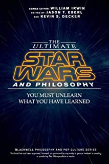 The Ultimate Star Wars and Philosophy - You Must Unlearn What You Have Learned (The Blackwell Philosophy and Pop Culture Series)
