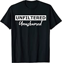 Unfiltered & Unashamed Bold Men and Women T-Shirt