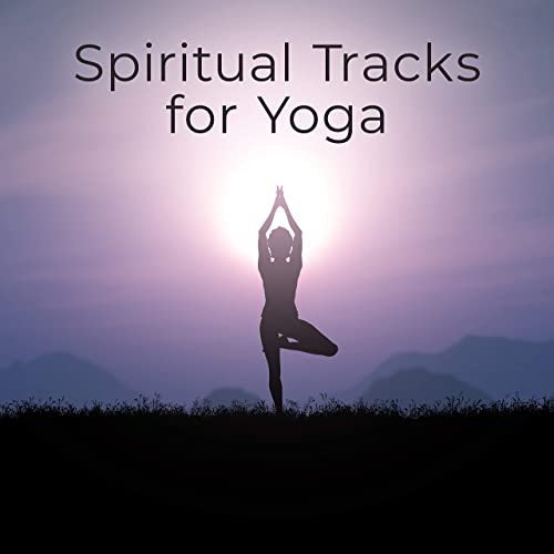 Spiritual Tracks for Yoga - Tranquil Melodies for Meditation ...