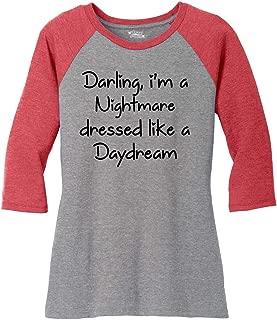 Ladies Darling I'm A Nightmare Dressed Like A Daydream 3/4 Raglan