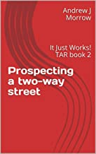 Prospecting a two-way street: It Just Works! TAR book 2