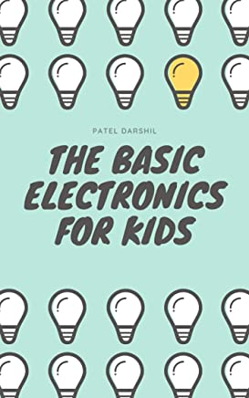 The Basic Electronics for Kids: An informative basic electronics book for beginners