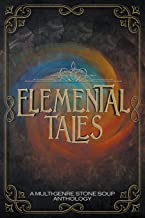Elemental Tales: A Multi-Genre Stone Soup Anthology — Exploring the World through a Tapestry of Elementals