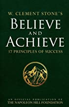 W. Clement Stone's Believe and Achieve: 17 Principles of Success (An Official Publication of the Napoleon Hill Foundation)