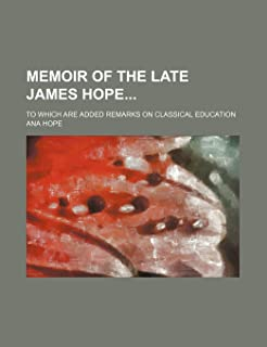 Memoir of the Late James Hope; To Which Are Added Remarks on Classical Education