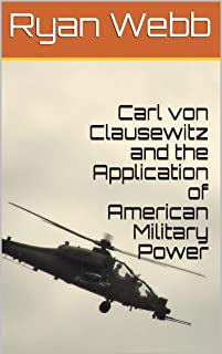 Carl von Clausewitz and the Application of American Military Power (English Edition)