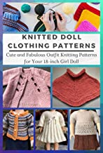 Knitted Doll Clothing Patterns : Cute and Fabulous Outfit Knitting Patterns for Your 18-inch Girl Doll