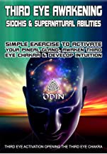 Third Eye Awakening: Siddhis And Supernatural Abilities, Simple Exercise To Activate Your Pineal Gland, Awaken Third Eye Chakra And Develop Intuition (Third Eye Activation, Free Bonuses)
