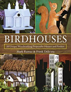 Birdhouses: 20 Unique Woodworking Projects for Houses and Feeders