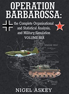 Operation Barbarossa: the Complete Organisational and Statistical Analysis, and Military Simulation, Volume IIIA (Operation Barbarossa by Nigel Askey)