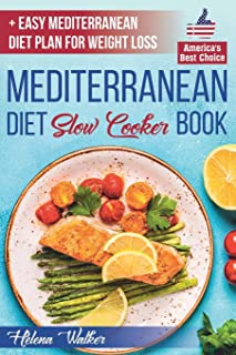 Mediterranean Diet Slow Cooker Book: Crock Pot Diet Cookbook with the Best Mediterranean Recipes for Beginners. (+ Healthy and Easy 7-Days Mediterranean Diet Plan for Weight Loss)