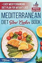 Mediterranean Diet Slow Cooker Book: Crock Pot Diet Cookbook with the Best Mediterranean Recipes for Beginners. (+ Healthy and Easy 7-Days Mediterranean Diet Plan for Weight Loss)