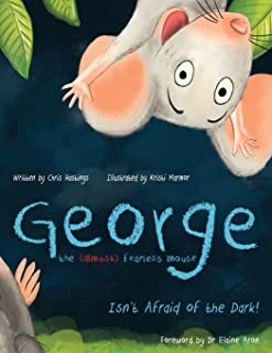 George the (Almost) Fearless Mouse: Isn't Afraid of the Dark