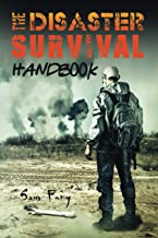 The Disaster Survival Handbook: The Disaster Preparedness Handbook for Man-Made and Natural Disasters: 7