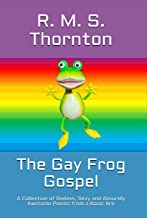 The Gay Frog Gospel: A Collection of Badass, Sexy and Absurdly Awesome Poems from a Basic Bro