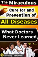 The Miraculous Cure For and Prevention of All Diseases What Doctors Never Learned (English Edition)