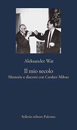 Il mio secolo: Memorie e discorsi con Czesław Miłosz (La nuova diagonale Vol. 99)