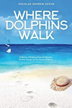 Where Dolphins Walk: A Memoir of Bridging National Lifestyles, Positive Change and Powers of Silence