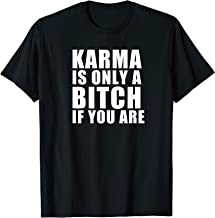 Karma Is Only A Bitch If You Are Funny T-Shirt