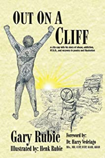 Out On A Cliff: A city cop tells his story of abuse, addiction, P.T.S.D., and recovery in poetry and illustration