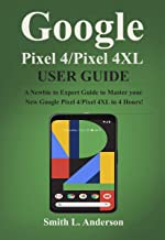 Google Pixel 4 /Pixel 4XL User Guide: The Ultimate and Complete Guide to Master the New Google Pixel 4 /4 XL in 3 Hours!