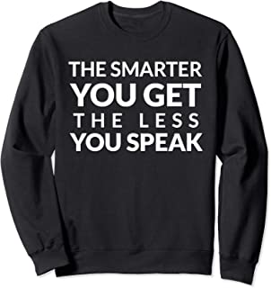 The Smarter You Get The Less You Speak - Best Typography Sweatshirt