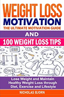 Weight Loss Motivation & 100 Weight Loss Tips: The Ultimate Motivation Guide & 100 Weight Loss Tips: Lose Weight and Maint...