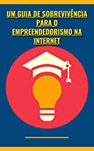 Um Guia de Sobrevivência para o Empreendedorismo na Internet