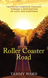 Roller Coaster Road: Traveling Through Tragedy Towards a Destination of Love and Happiness