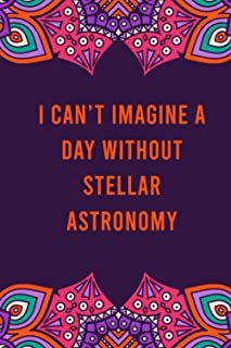 I can't imagine a day without stellar astronomy: funny notebook for women men, cute journal for writing, appreciation birt...
