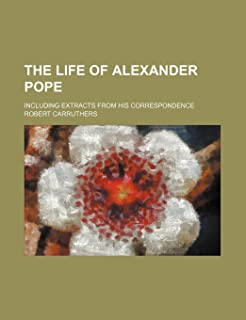 The Life of Alexander Pope; Including Extracts from His Correspondence