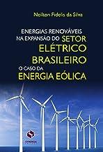 Energias renováveis na expansão do setor elétrico brasileiro: o caso da energia eólica