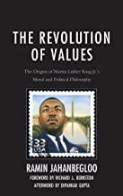 The Revolution of Values: The Origins of Martin Luther King Jr.'s Moral and Political Philosophy