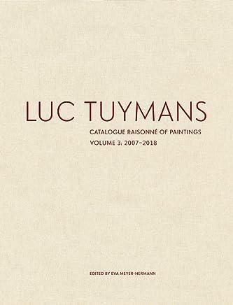 Luc Tuymans: Catalogue Raisonné of Paintings, Volume 3: 2007-2018