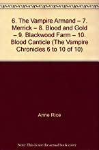 6. The Vampire Armand – 7. Merrick – 8. Blood and Gold – 9. Blackwood Farm – 10. Blood Canticle (The Vampire Chronicles 6 ...