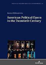 American Political Opera in the Twentieth Century (Interdisciplinary Studies in Performance Book 16)