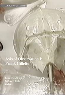 Axis of Observation: Frank Gillette (Art – Knowledge – Theory Book 7)