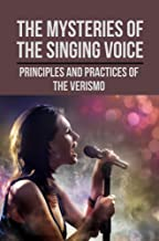 The Mysteries Of The Singing Voice: Principles And Practices Of The Verismo: The Soprano Voice (English Edition)