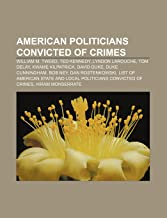 American politicians convicted of crimes: William M. Tweed, Ted Kennedy, Lyndon LaRouche, Tom DeLay, Kwame Kilpatrick, Dav...