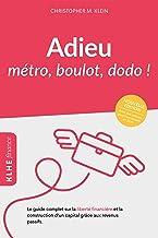 Adieu métro - boulot - dodo !: Le guide complet sur la liberté financière et la construction d'un capital grâce aux revenu...