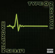 Best type o negative life is killing me songs Reviews