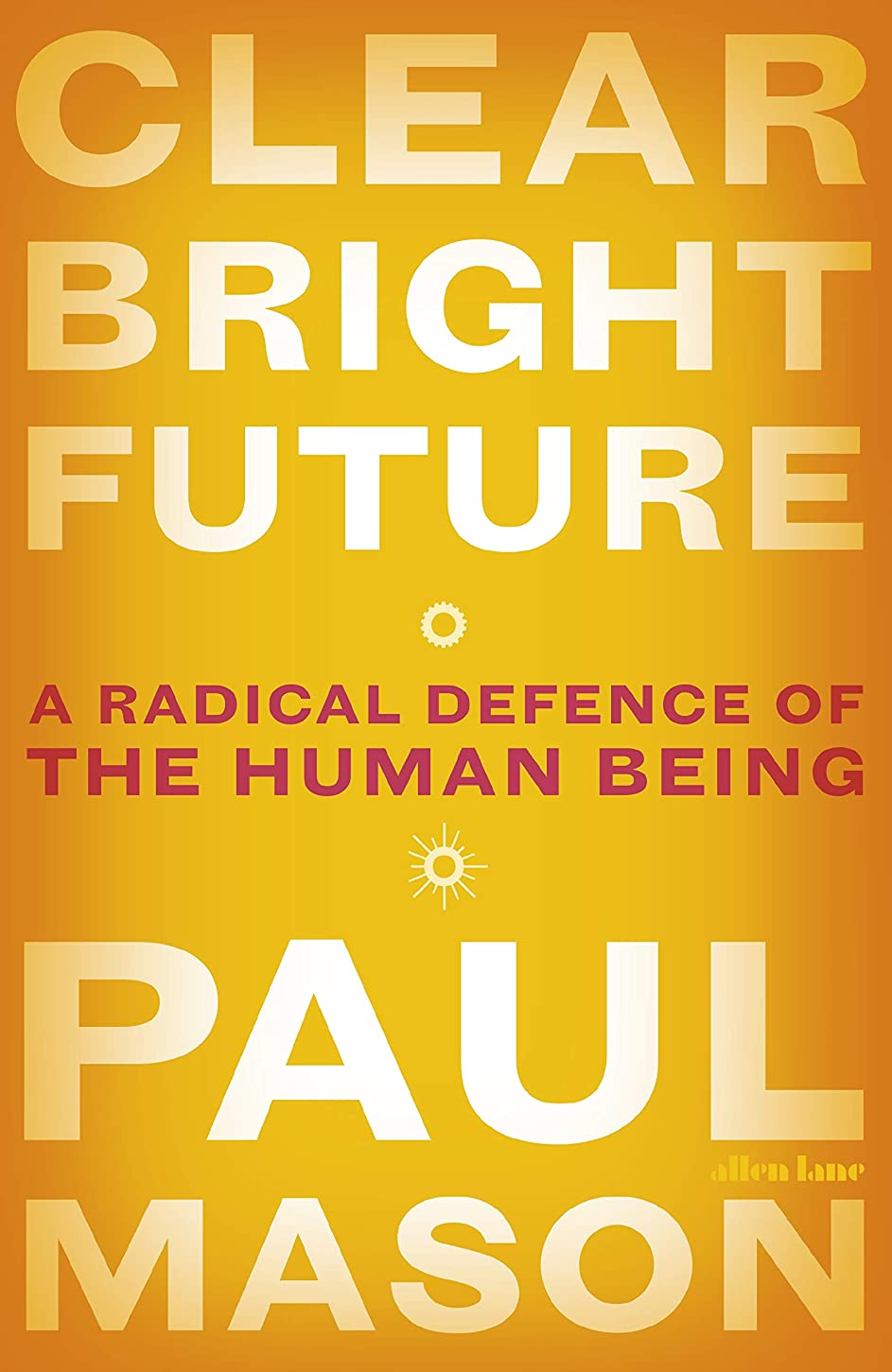 苦情文句複雑でないミリメートルClear Bright Future: A Radical Defence of the Human Being (English Edition)