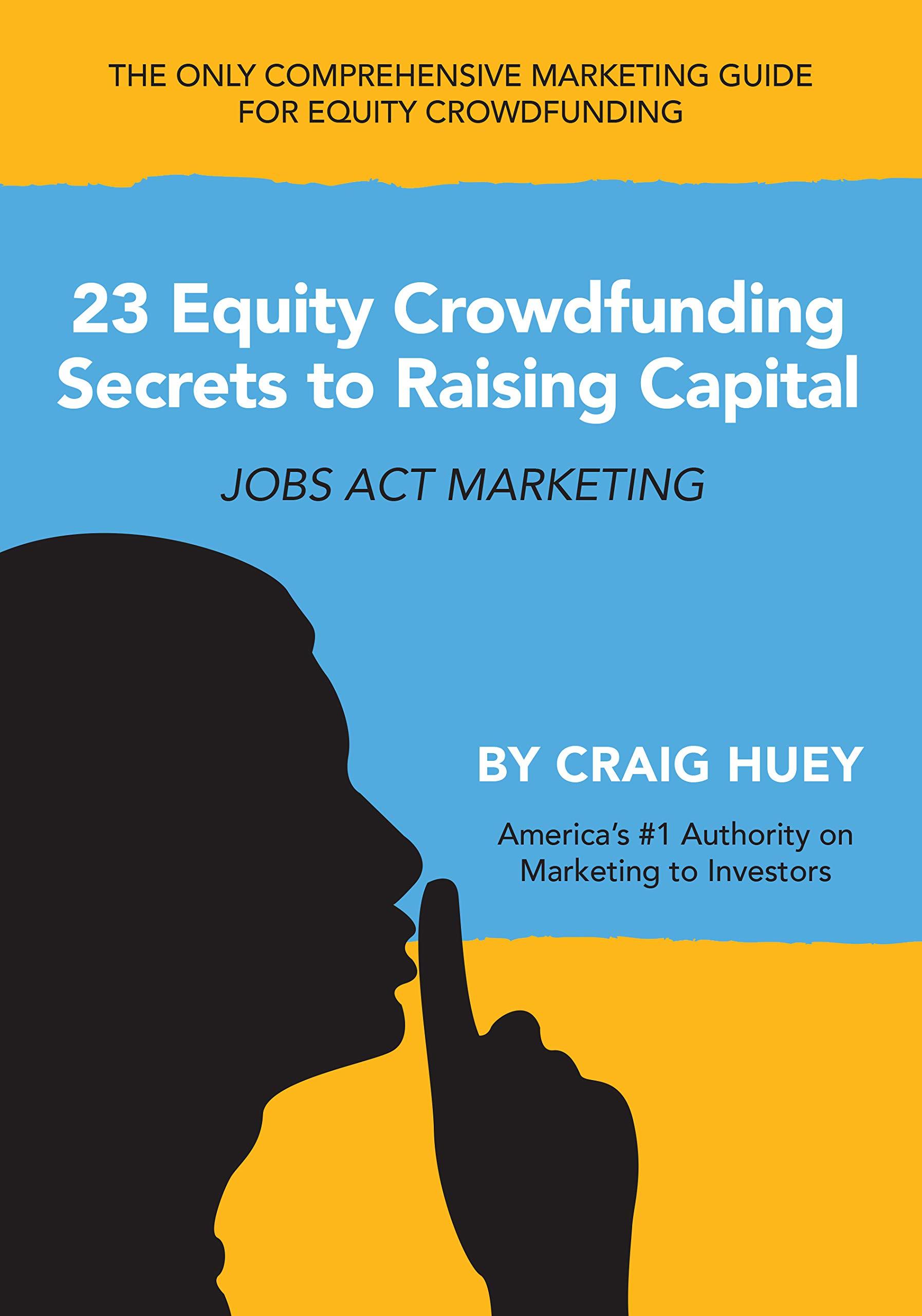 23 Equity Crowdfunding Secrets to Raising Capital: JOBS Act Marketing
