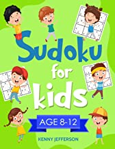 Sudoku for Kids 8-12: More Than 100 Fun and Educational Sudoku Puzzles designed specifically for 8 to 12-year-old kids whi...