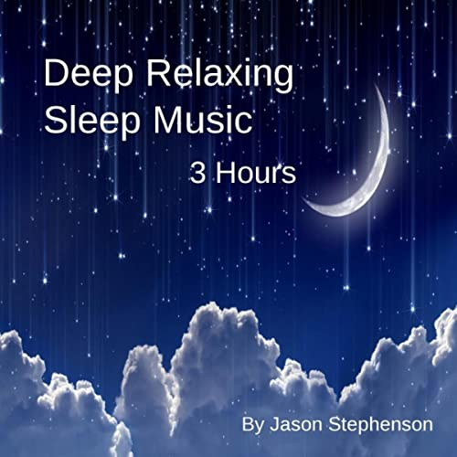 Deep Relaxing Sleep Music (3 Hours) by Jason Stephenson on Amazon