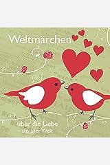 Weltmärchen über die Liebe aus aller Welt (Weltmärchen / Märchen für Weltkinder) Audio CD